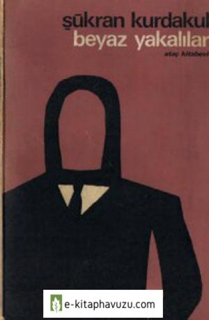 Şükran Kurdakul - Beyaz Yakalılar - Ataç Kitabevi - 1972