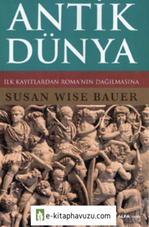 Susan Wise Bauer - 1. Antik Dünya (Ilk Kayıtlardan Roma'nın Dağılmasına)