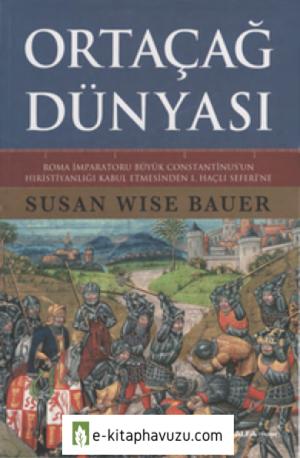 Susan Wise Bauer - 2. Ortaçağ Dünyası (Constantinus'un Hıristiyanlığı Kabulünden 1. Haçlı Seferine)