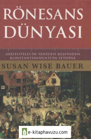 Susan Wise Bauer - 3. Rönesans Dünyası (Aristoteles'in Yeniden Keşfinden Konstantinopolis'in Fethine)