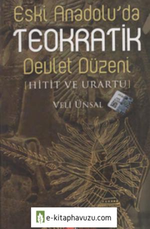 Veli Ünsal - Eski Anadolu'da Teokratik Devlet Düzeni & Hitit Ve Urartu