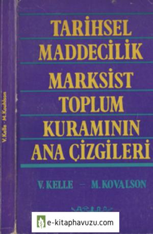 Vladislav Kelle & Matvei Kovalson - Tarihsel Maddecilik Toplum Kuramının Ana Çizgileri - Öncü Yayınları